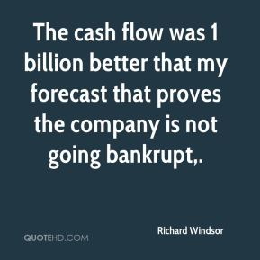 Richard Windsor  - The cash flow was 1 billion better that my forecast that proves the company is not going bankrupt.