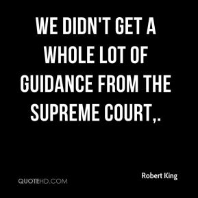 Robert King  - We didn't get a whole lot of guidance from the Supreme Court.