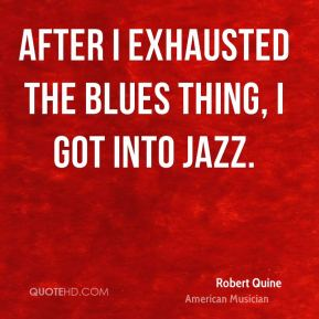 Robert Quine - After I exhausted the blues thing, I got into jazz.
