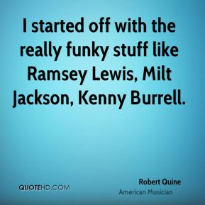 Robert Quine - I started off with the really funky stuff like Ramsey Lewis, Milt Jackson, Kenny Burrell.