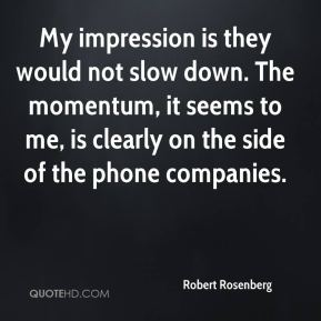 Robert Rosenberg  - My impression is they would not slow down. The momentum, it seems to me, is clearly on the side of the phone companies.