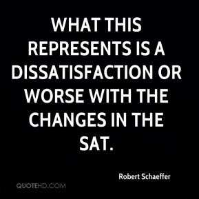 Robert Schaeffer  - What this represents is a dissatisfaction or worse with the changes in the SAT.