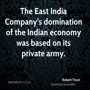 The East India Company's domination of the Indian economy was based on its private army.