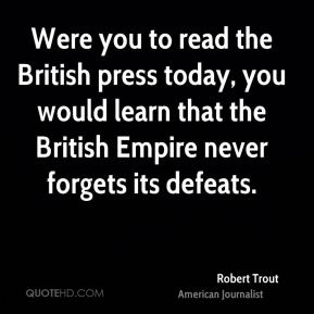Were you to read the British press today, you would learn that the British Empire never forgets its defeats.