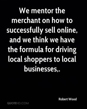 We mentor the merchant on how to successfully sell online, and we think we have the formula for driving local shoppers to local businesses.
