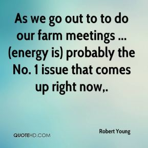 As we go out to to do our farm meetings ... (energy is) probably the No. 1 issue that comes up right now.