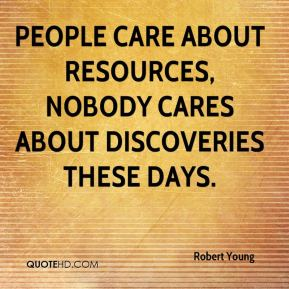 People care about resources, nobody cares about discoveries these days.