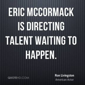 Ron Livingston - Eric McCormack is directing talent waiting to happen.