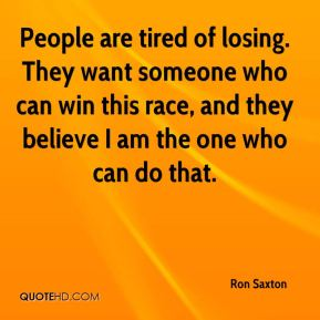People are tired of losing. They want someone who can win this race, and they believe I am the one who can do that.