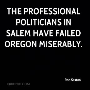 The professional politicians in Salem have failed Oregon miserably.