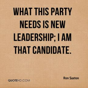 What this party needs is new leadership; I am that candidate.