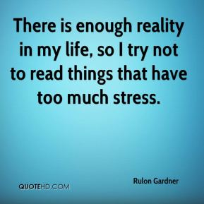 There is enough reality in my life, so I try not to read things that have too much stress.