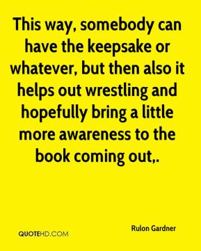 This way, somebody can have the keepsake or whatever, but then also it helps out wrestling and hopefully bring a little more awareness to the book coming out.
