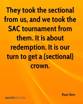Ryan Sims  - They took the sectional from us, and we took the SAC tournament from them. It is about redemption. It is our turn to get a (sectional) crown.