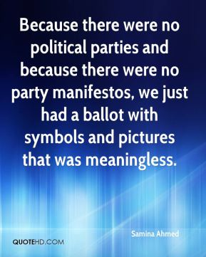 Samina Ahmed  - Because there were no political parties and because there were no party manifestos, we just had a ballot with symbols and pictures that was meaningless.