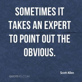 Scott Allen  - Sometimes it takes an expert to point out the obvious.
