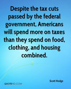Scott Hodge  - Despite the tax cuts passed by the federal government, Americans will spend more on taxes than they spend on food, clothing, and housing combined.