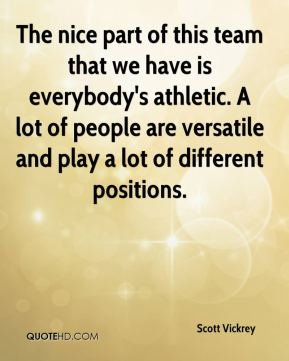 The nice part of this team that we have is everybody's athletic. A lot of people are versatile and play a lot of different positions.