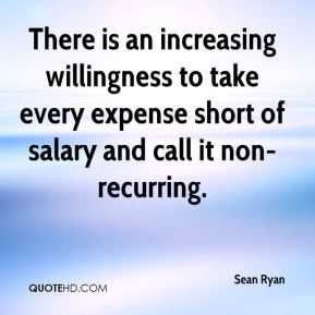 Sean Ryan  - There is an increasing willingness to take every expense short of salary and call it non-recurring.