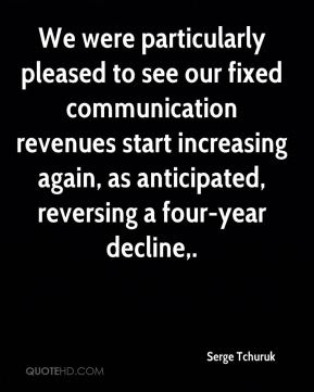 We were particularly pleased to see our fixed communication revenues start increasing again, as anticipated, reversing a four-year decline.
