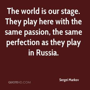 Sergei Markov  - The world is our stage. They play here with the same passion, the same perfection as they play in Russia.