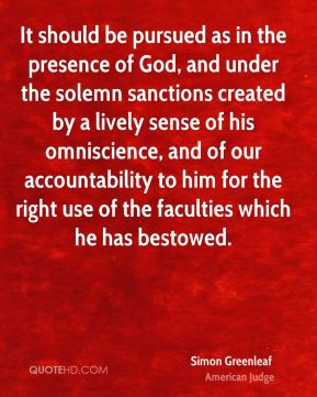 It should be pursued as in the presence of God, and under the solemn sanctions created by a lively sense of his omniscience, and of our accountability to him for the right use of the faculties which he has bestowed.