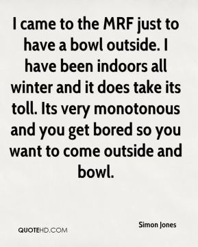 Simon Jones  - I came to the MRF just to have a bowl outside. I have been indoors all winter and it does take its toll. Its very monotonous and you get bored so you want to come outside and bowl.