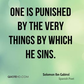 Solomon Ibn Gabirol - One is punished by the very things by which he sins.