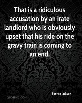 That is a ridiculous accusation by an irate landlord who is obviously upset that his ride on the gravy train is coming to an end.