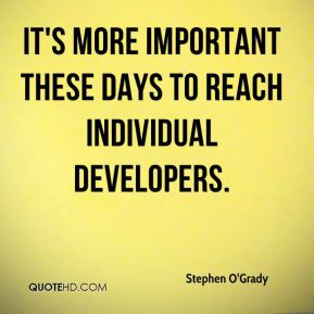 Stephen O'Grady  - It's more important these days to reach individual developers.