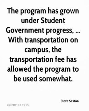 The program has grown under Student Government progress, ... With transportation on campus, the transportation fee has allowed the program to be used somewhat.