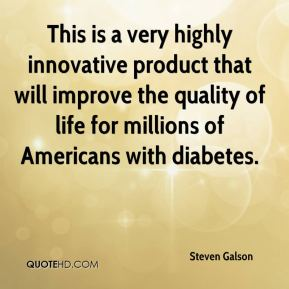 Steven Galson  - This is a very highly innovative product that will improve the quality of life for millions of Americans with diabetes.