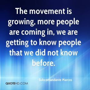 The movement is growing, more people are coming in, we are getting to know people that we did not know before.