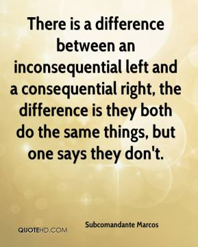 There is a difference between an inconsequential left and a consequential right, the difference is they both do the same things, but one says they don't.