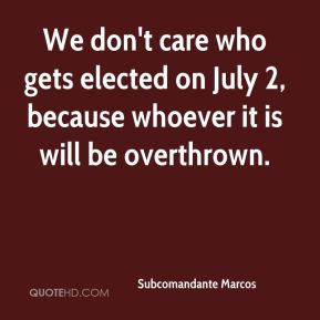 We don't care who gets elected on July 2, because whoever it is will be overthrown.