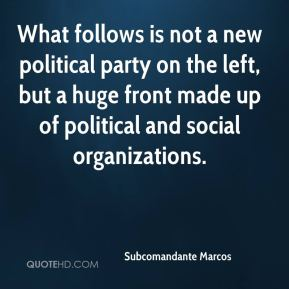 Subcomandante Marcos  - What follows is not a new political party on the left, but a huge front made up of political and social organizations.