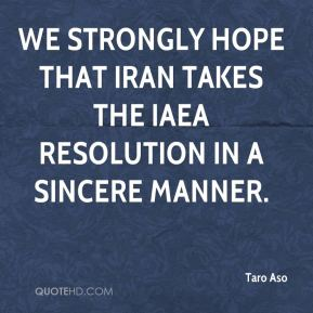 We strongly hope that Iran takes the IAEA resolution in a sincere manner.
