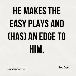 He makes the easy plays and (has) an edge to him.