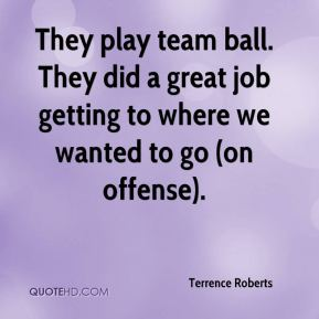 They play team ball. They did a great job getting to where we wanted to go (on offense).