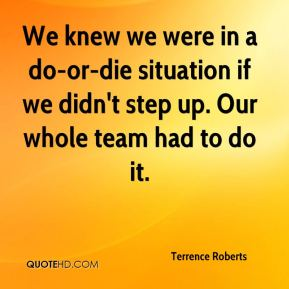 We knew we were in a do-or-die situation if we didn't step up. Our whole team had to do it.