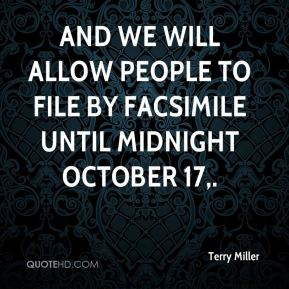 Terry Miller  - And we will allow people to file by facsimile until midnight October 17.