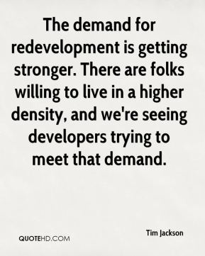 The demand for redevelopment is getting stronger. There are folks willing to live in a higher density, and we're seeing developers trying to meet that demand.