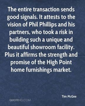 Tim McGee  - The entire transaction sends good signals. It attests to the vision of Phil Phillips and his partners, who took a risk in building such a unique and beautiful showroom facility. Plus it affirms the strength and promise of the High Point home furnishings market.