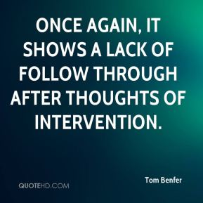 Tom Benfer  - Once again, it shows a lack of follow through after thoughts of intervention.