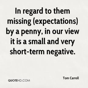 In regard to them missing (expectations) by a penny, in our view it is a small and very short-term negative.