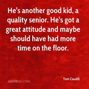 Tom Caudill  - He's another good kid, a quality senior. He's got a great attitude and maybe should have had more time on the floor.