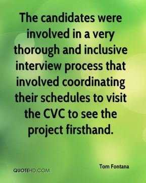 Tom Fontana  - The candidates were involved in a very thorough and inclusive interview process that involved coordinating their schedules to visit the CVC to see the project firsthand.