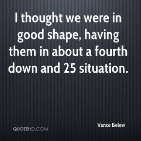 Vance Belew  - I thought we were in good shape, having them in about a fourth down and 25 situation.