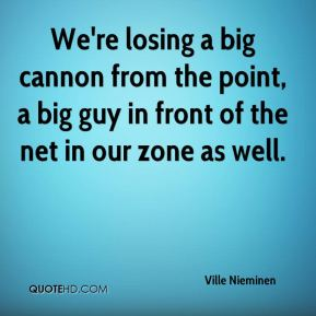 Ville Nieminen  - We're losing a big cannon from the point, a big guy in front of the net in our zone as well.