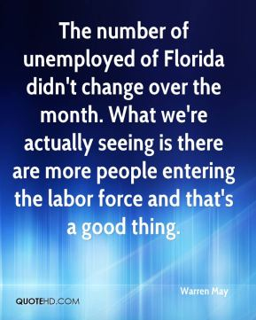Warren May  - The number of unemployed of Florida didn't change over the month. What we're actually seeing is there are more people entering the labor force and that's a good thing.